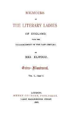 Memoirs of the literary ladies of England, from the commencement of the last century by Mrs. Elwood. Extra - illustrated
