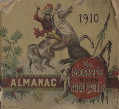 [Morse's Indian root pills ... almanac, Indian root pill ... almanac, Dr. Morse's Indian root pills almanac]